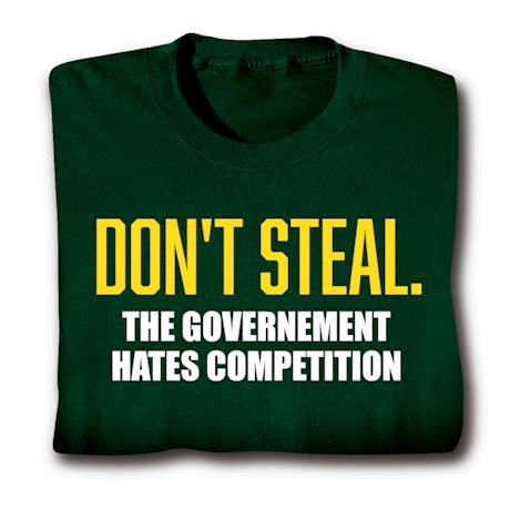 Don't Steal. The Government Hates Competition Shirts