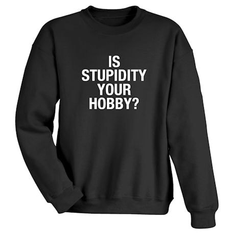 Is Stupidity Your Hobby? Shirts