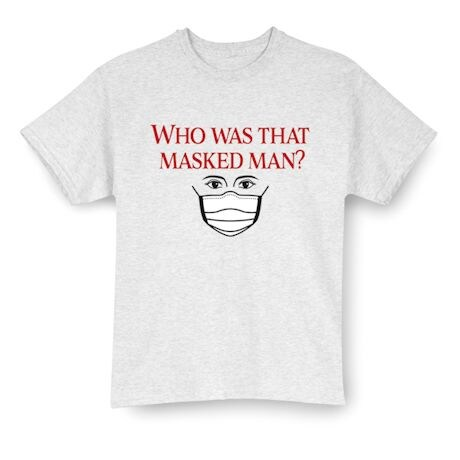 Who Was That Masked Man? Shirts