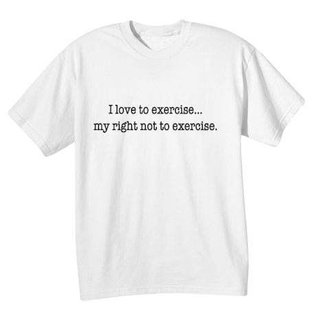 I Love To Exercise-. My Right Not To Exercise. Shirts