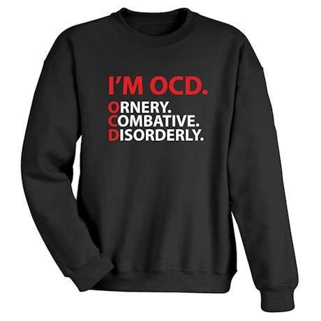 I'm OCD. Ornery,Combative,Disorderly. Shirts