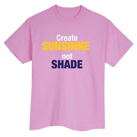 Create Sunshine Not Shade Shirts