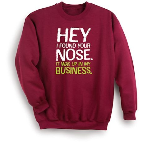 Hey I Found Your Nose. It Was Up In My Business. Shirts