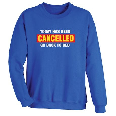 Today Has Been Cancelled Go Back To Bed Shirts