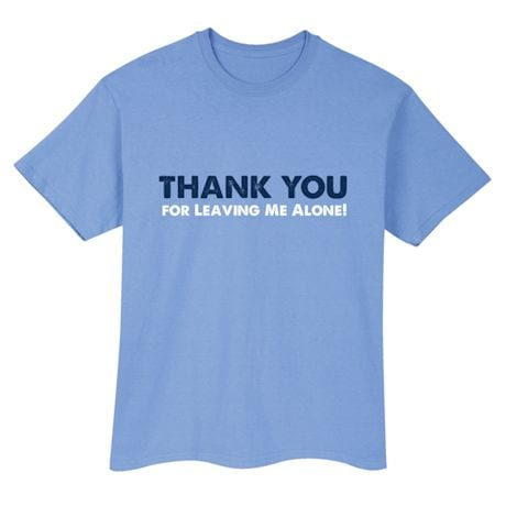 Thank You For Leaving Me Alone Shirts