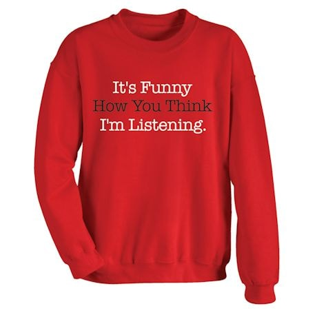 It's Funny How You Think I'm Listening. Shirts