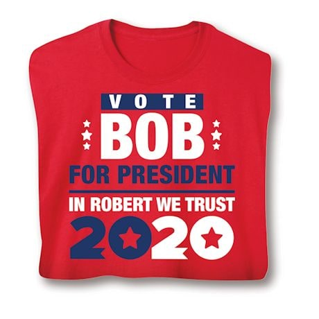 Vote Bob For President. In Robert We Trust 2020 Shirts