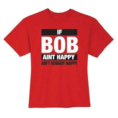 If Bob Aint Happy Ain't Nobody Happy Shirts