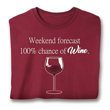 Weekend Forcast 100% Chance Of Wine. Shirts