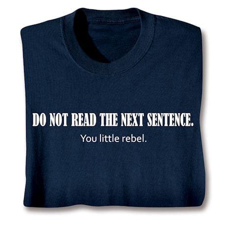 Do Not Read The Next Sentence. You Little Rebel. Shirts