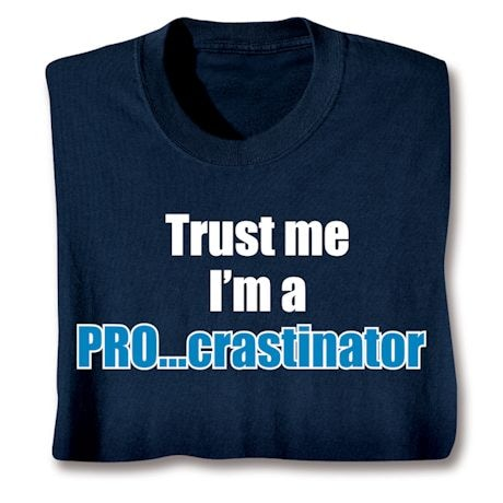 Trust Me I'm A Pro-Crastinator Shirts