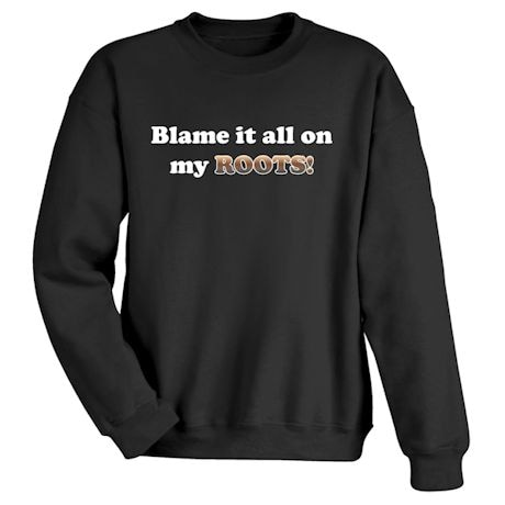 Blame It All On My Roots! Shirts