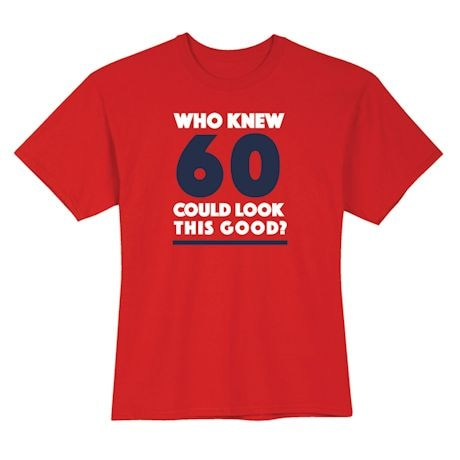 Who Knew 60 Could Look This Good? Milestone Birthday Shirts