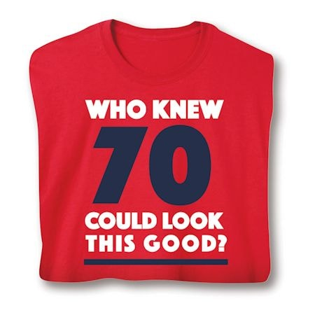 Who Knew 70 Could Look This Good? Milestone Birthday Shirts