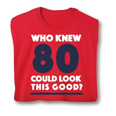 Who Knew 80 Could Look This Good? Milestone Birthday Shirts