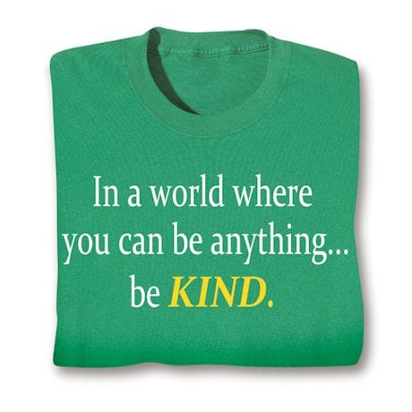 In A World Where You Can Be Anything. . . Be Kind. T-Shirts