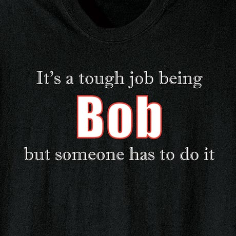 It's a Tough Job Being Bob But Someone Has to Do It Shirt