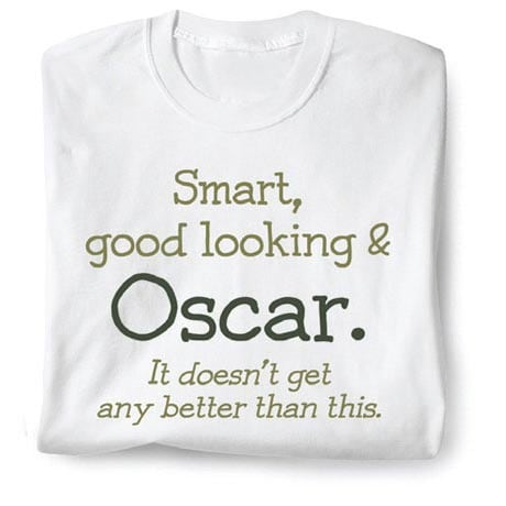Smart, Good Looking & (Your Choice Of Name Goes Here). It Doesn't Get Any Better Than This) Shirt