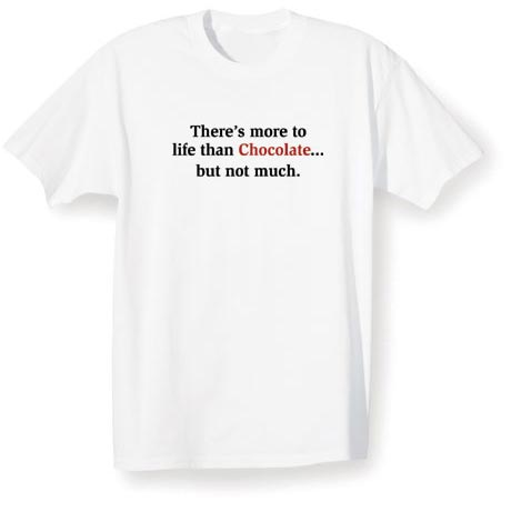 There's More To Life Than (Your Choice Of Word Goes Here)…But Not Much Shirt