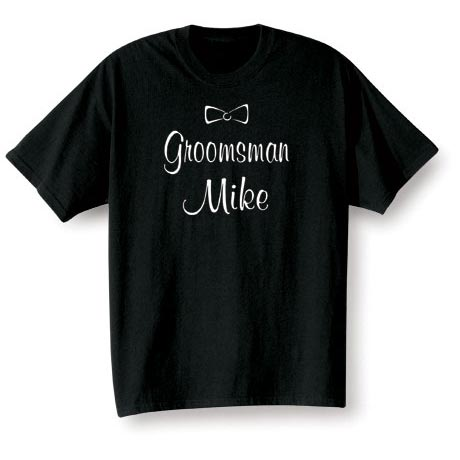 Groomsman (Groomsman's Name Goes Here) Shirt