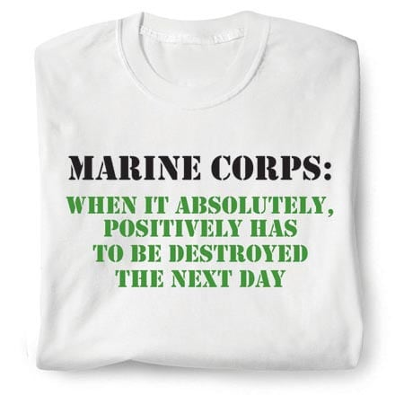 Marine Corps When It Absolutely Positively Has To Be Destroyed The Next Day Shirt