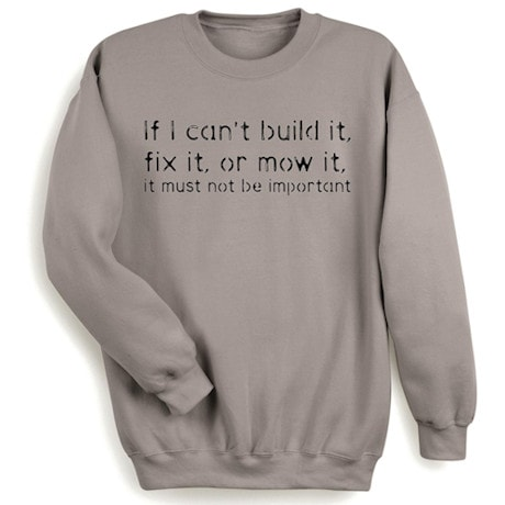 If I Can't Build It, Fix It, Or Mow It, It Must Not Be Important Shirt