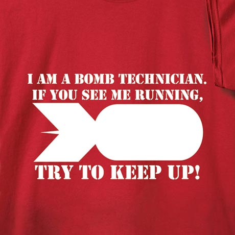 I Am A Bomb Technician. If You See Me Running, Try To Keep Up! Shirt