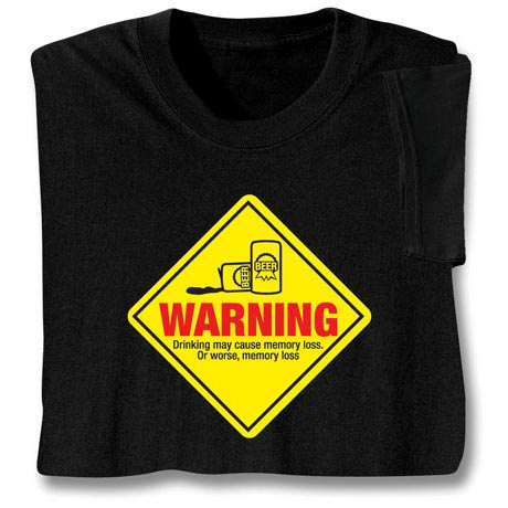Warning Drinking May Cause Memory Loss Shirt