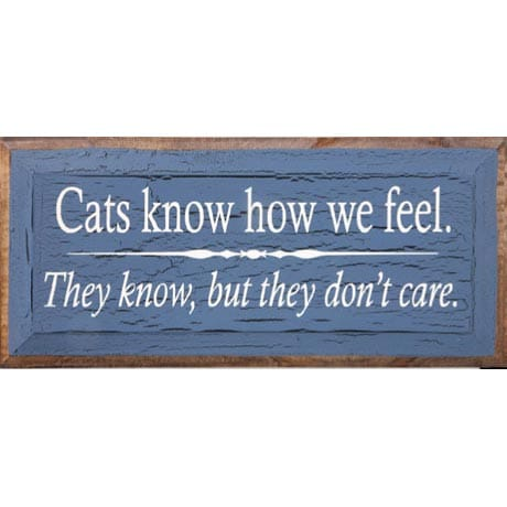 CATS KNOW HOW WE FEEL WOODEN SIGN