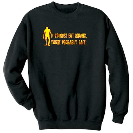 If Zombies Eat Brains, You're Probably Safe Shirt