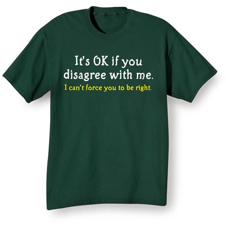 I Can't Force You To Be Right Shirts
