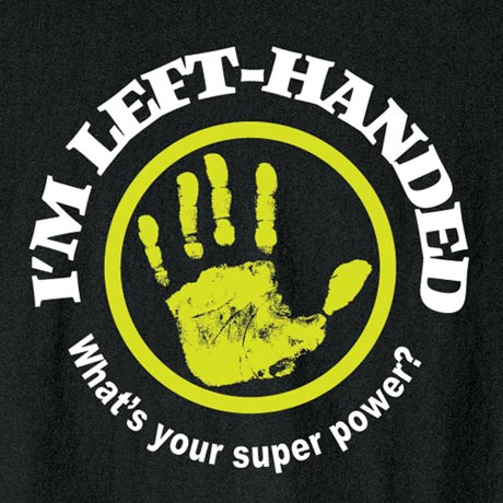 I'm Left Handed - What's Your Super Power Shirts