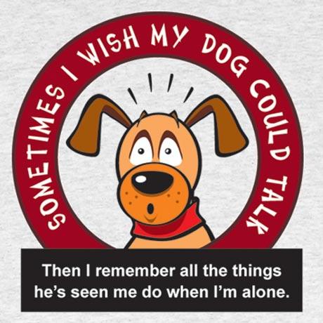 I Wish My Dog Could Talk Shirts