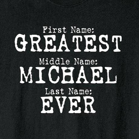 Personalized Greatest [Your Choice Name] Ever Shirts