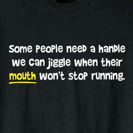 Some People Need A Handle Shirt
