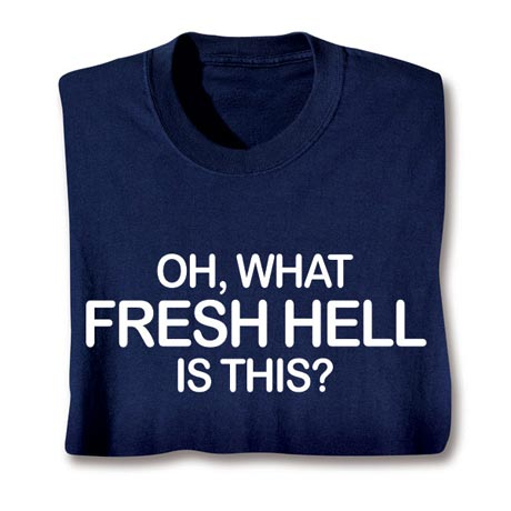 Oh What Fresh Hell Big Bang Theory Shirts