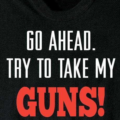 Go Ahead Try To Take My Guns! T-Shirt
