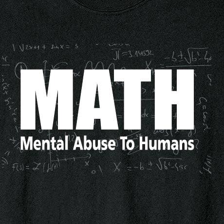 Math - Mental Abuse To Humans Shirt