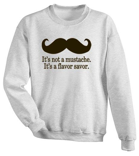 It's Not A Mustache It's A Flavor Savor Shirt