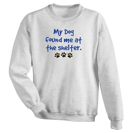 My Dog Found Me Sweatshirt