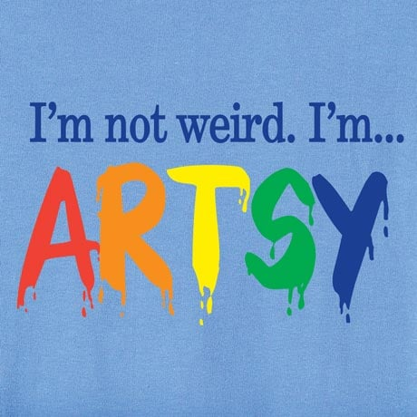 I'm Not Weird I'm Artsy T Shirt