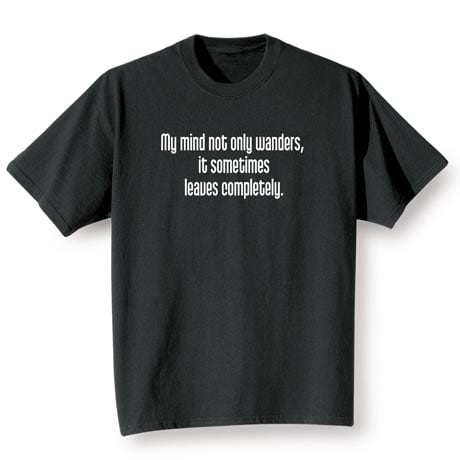 My Mind Not Only Wanders T-Shirt
