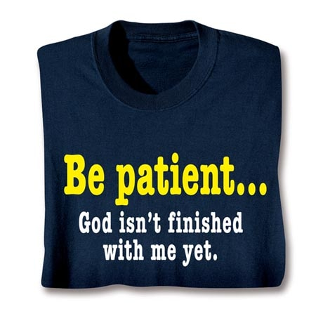 Be Patient, God Isn't Finished With Me Yet Long Sleeve T-Shirt