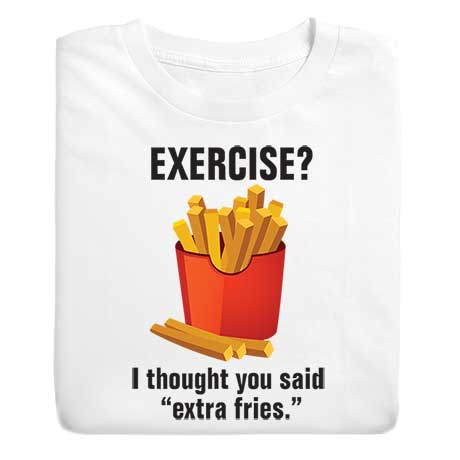 Exercise? Extra Fries T-Shirt