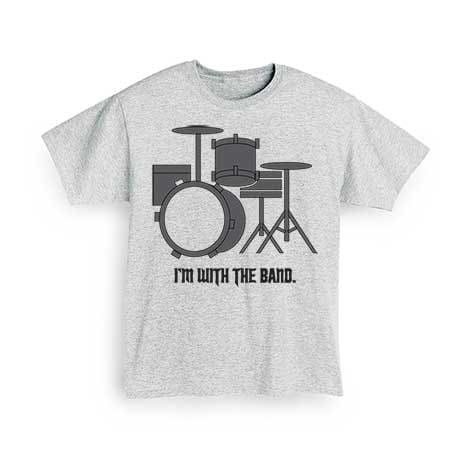 I'm With The Band T-Shirt- Drums