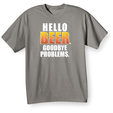 Hello Beer Goodbye Problems Shirts