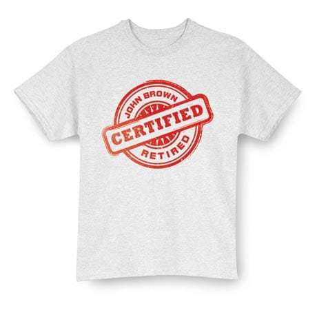 """Personalized """"Your Name"""" Certified Retired Shirt"""