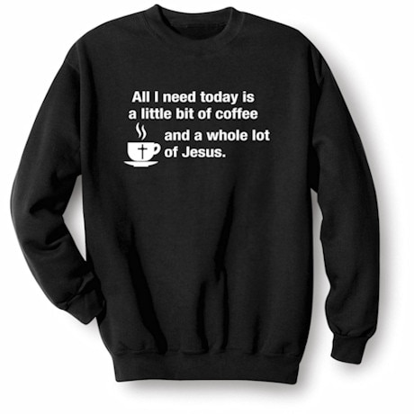 All I Need Today Is Coffee And Jesus Shirt