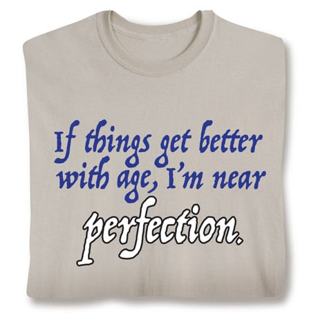Things Get Better With Age Shirts