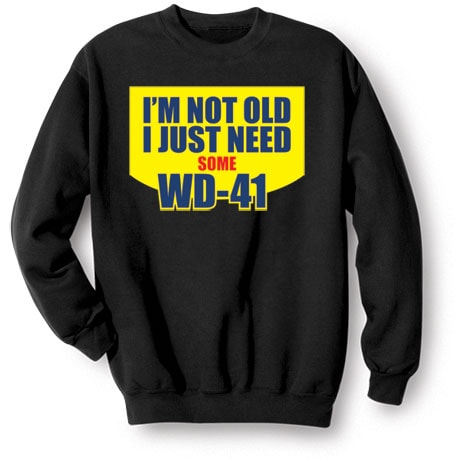 I'm Not Old I Just Need WD-41 Shirts